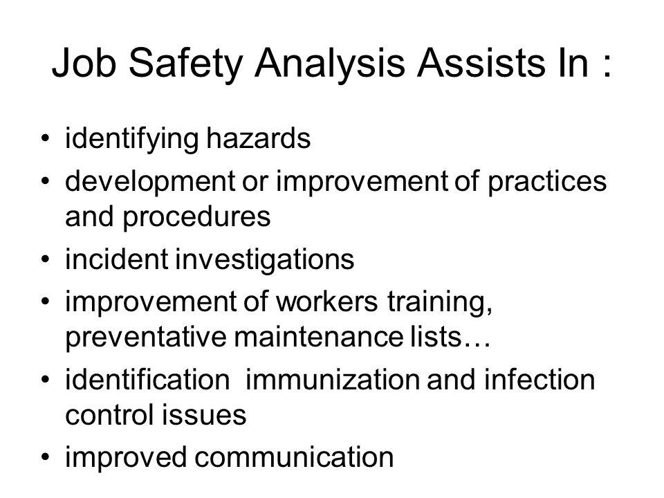 Job Safety Analysis Step 1: –Preparation –Observation & Analysis –Hazard identification –Control identification –Follow up