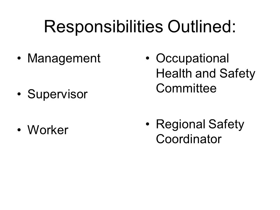 Management Review and/or approve new policies / procedures that are made Ensure that: –there are assigned task force / job safety analysis teams –control systems are initiated and maintained, that are necessary to protect workers from exposure to hazardous conditions.