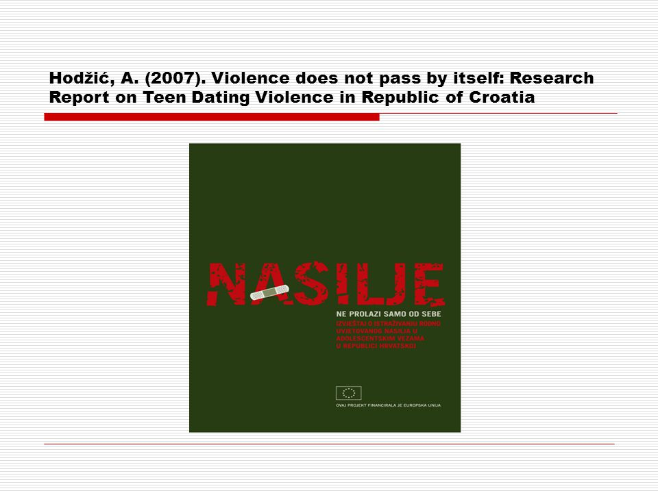 Hodžić, A. (2007). Violence does not pass by itself: Research Report on Teen Dating Violence in Republic of Croatia