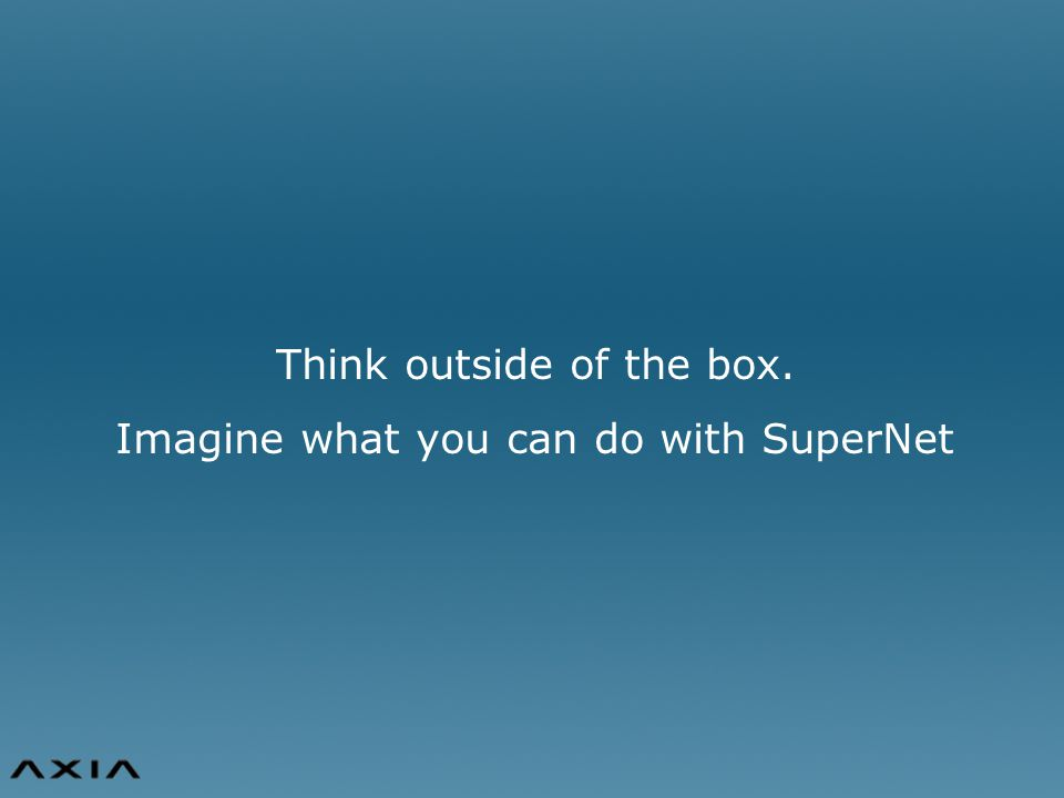 Think outside of the box. Imagine what you can do with SuperNet
