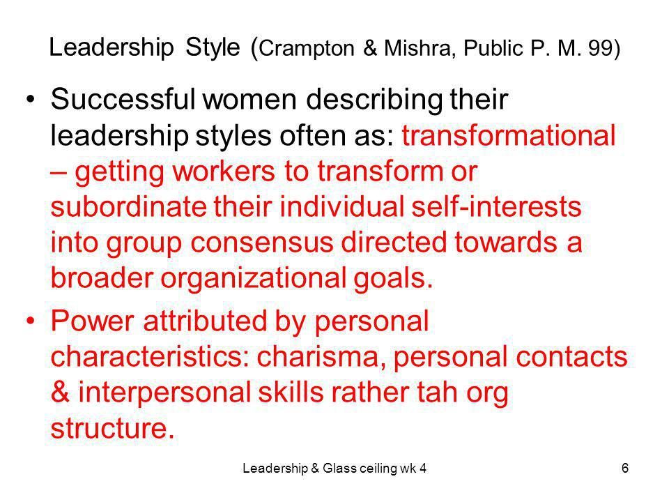 Leadership & Glass ceiling wk 46 Leadership Style ( Crampton & Mishra, Public P.
