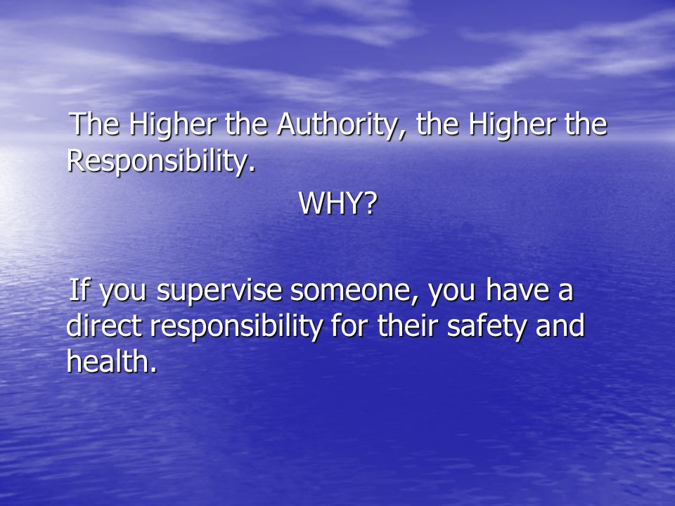 The Higher the Authority, the Higher the Responsibility. The Higher the Authority, the Higher the Responsibility.WHY? If you supervise someone, you ha