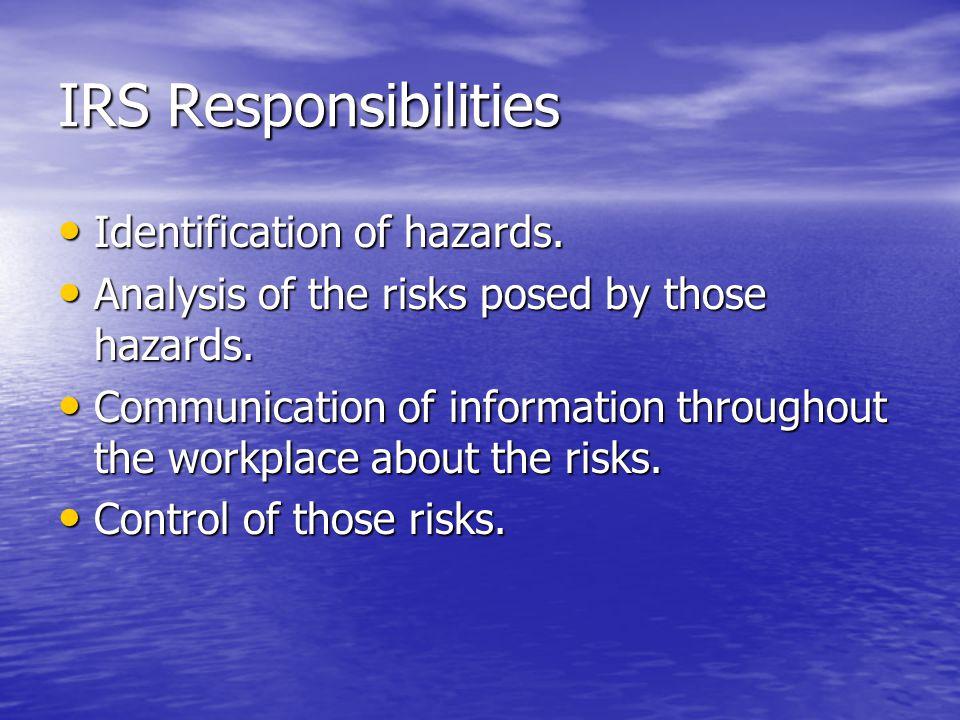 IRS Responsibilities Identification of hazards. Identification of hazards. Analysis of the risks posed by those hazards. Analysis of the risks posed b