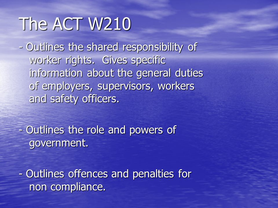 The ACT W210 - Outlines the shared responsibility of worker rights. Gives specific information about the general duties of employers, supervisors, wor