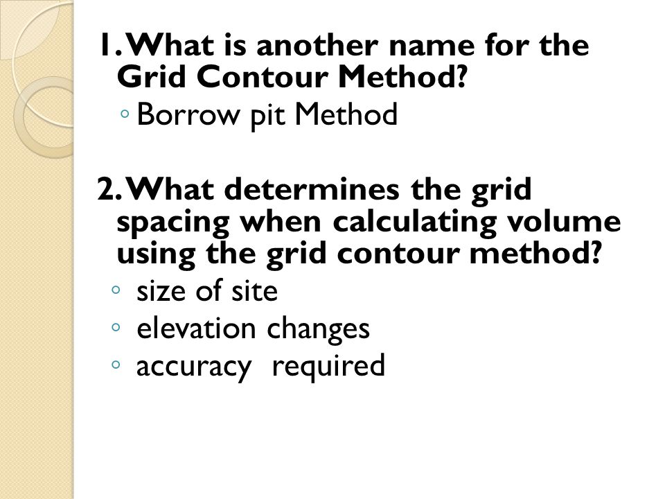1.What is another name for the Grid Contour Method.