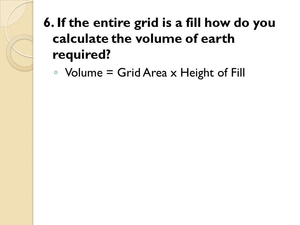 6.If the entire grid is a fill how do you calculate the volume of earth required.