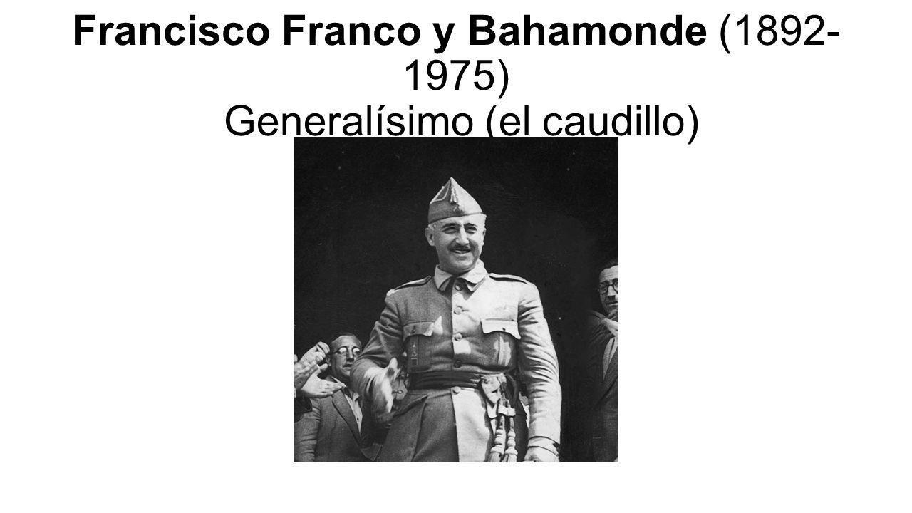 Francisco Franco y Bahamonde (1892- 1975) Generalísimo (el caudillo)