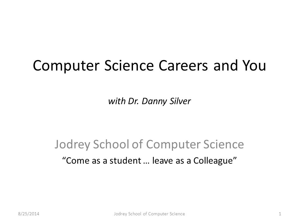 Motivation Computer Science leads to many careers – Vast majority of 21 st century careers will require basic understanding of computer science methods Involves Technology, Processes, People, Projects – We are training people for jobs that do not as yet exist – They will likely require ICT + Domain X expertise Bioinformatics- Health-Informatics GIS- Enviro-Informatics Interactive Digital Media- Genomics Information Science- Food Science