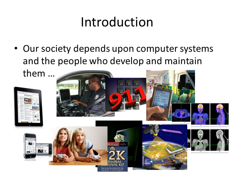 Introduction Our society depends upon computer systems and the people who develop and maintain them …