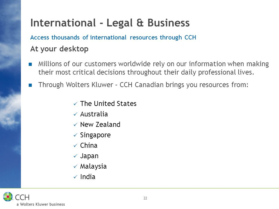 22 International - Legal & Business At your desktop Millions of our customers worldwide rely on our information when making their most critical decisi
