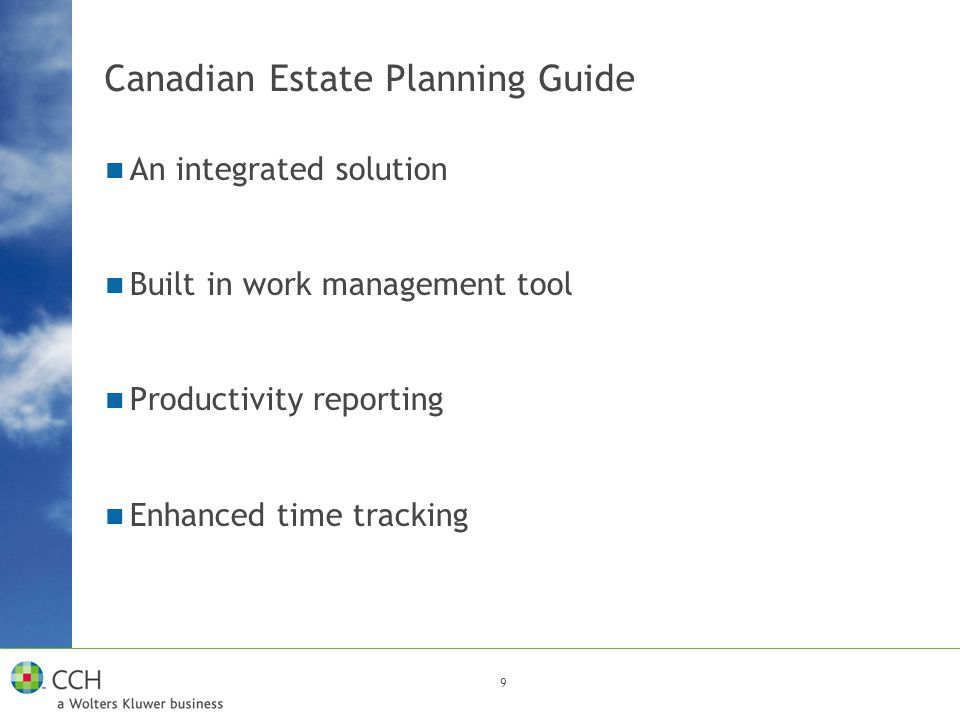 9 Canadian Estate Planning Guide An integrated solution Built in work management tool Productivity reporting Enhanced time tracking