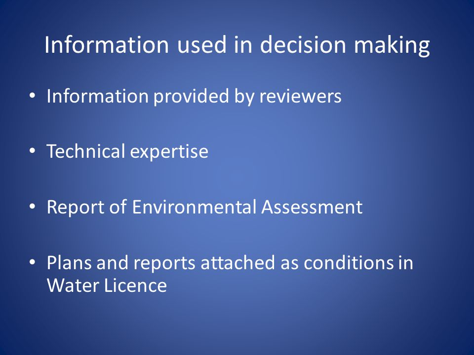 Information used in decision making Information provided by reviewers Technical expertise Report of Environmental Assessment Plans and reports attache