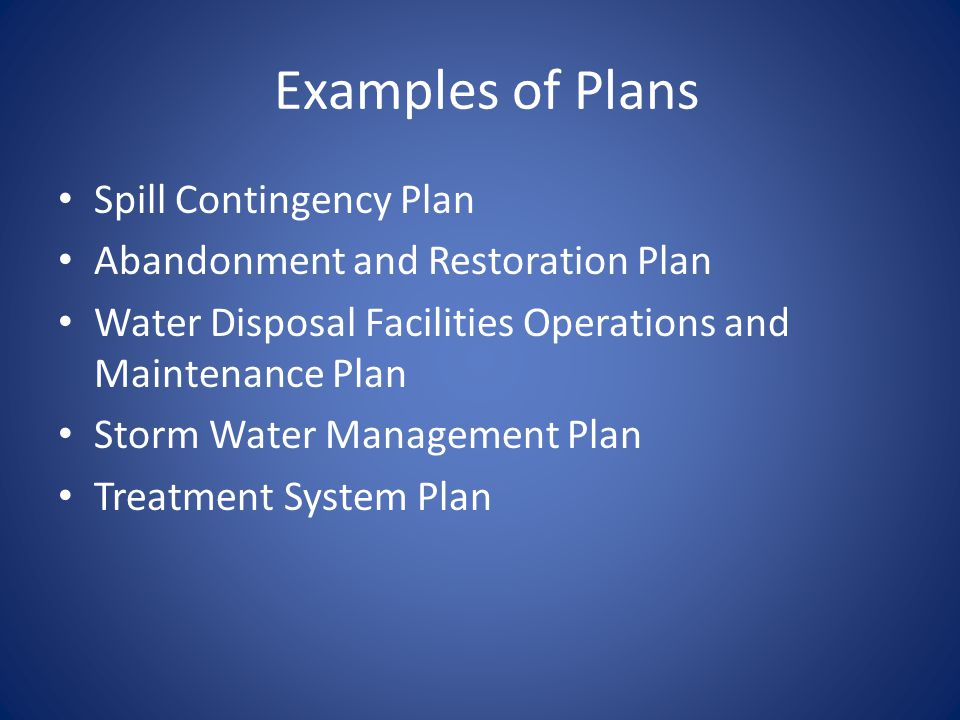 Examples of Plans Spill Contingency Plan Abandonment and Restoration Plan Water Disposal Facilities Operations and Maintenance Plan Storm Water Manage