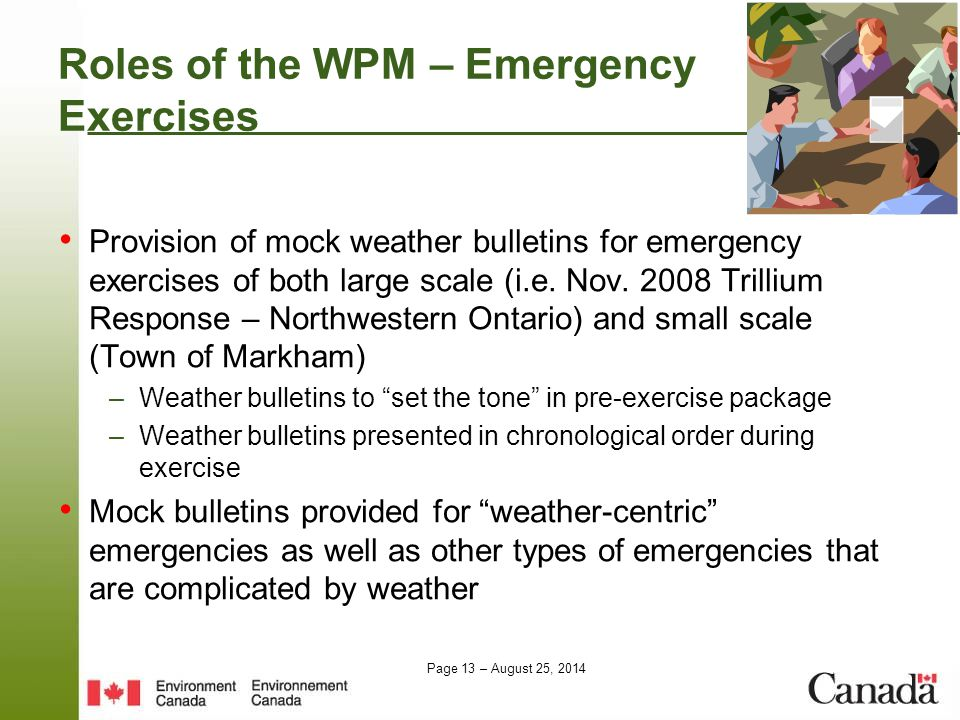 Page 13 – August 25, 2014 Roles of the WPM – Emergency Exercises Provision of mock weather bulletins for emergency exercises of both large scale (i.e.