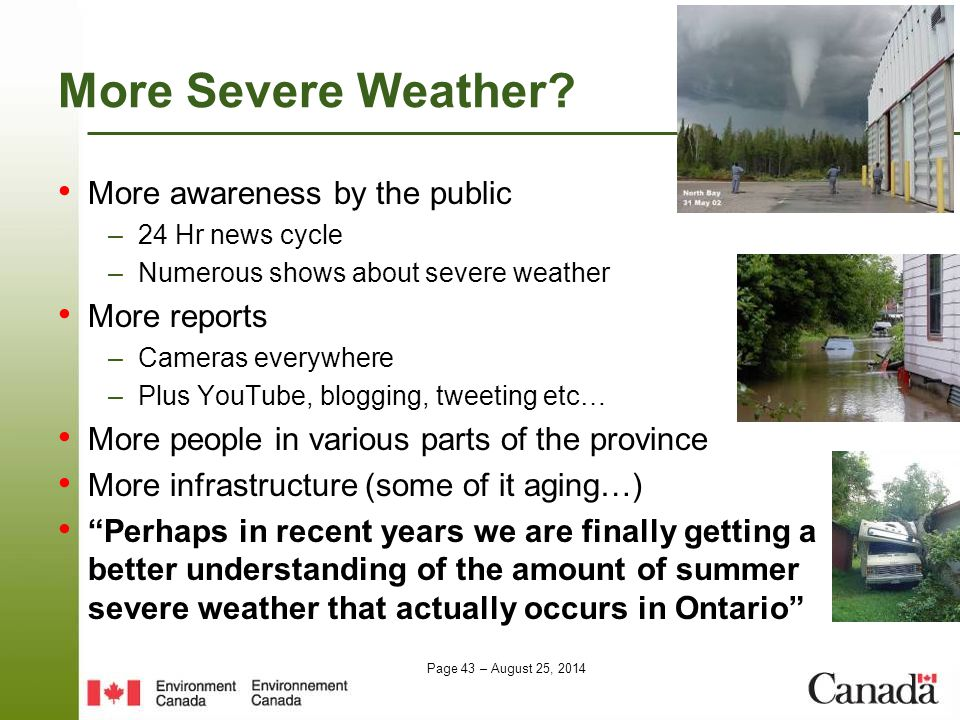 Page 43 – August 25, 2014 More Severe Weather? More awareness by the public –24 Hr news cycle –Numerous shows about severe weather More reports –Camer