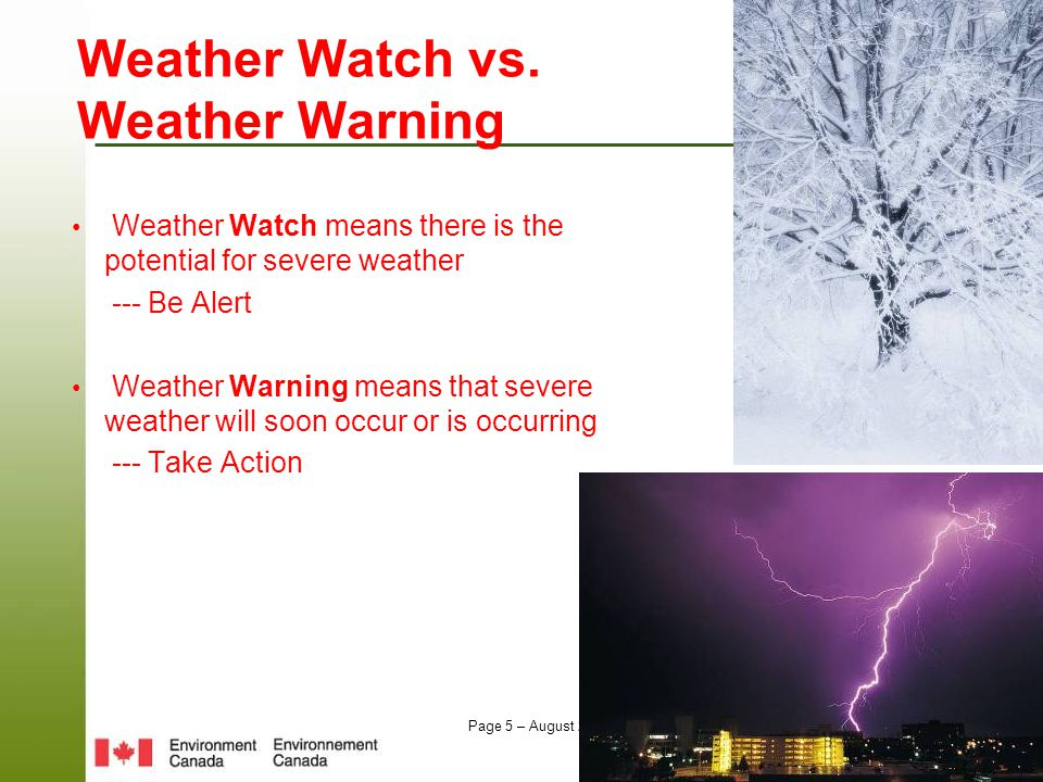 Page 5 – August 25, 2014 Weather Watch vs. Weather Warning Weather Watch means there is the potential for severe weather --- Be Alert Weather Warning