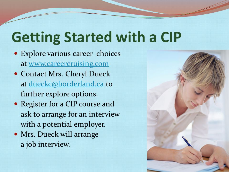 Getting Started with a CIP Explore various career choices at   Contact Mrs.
