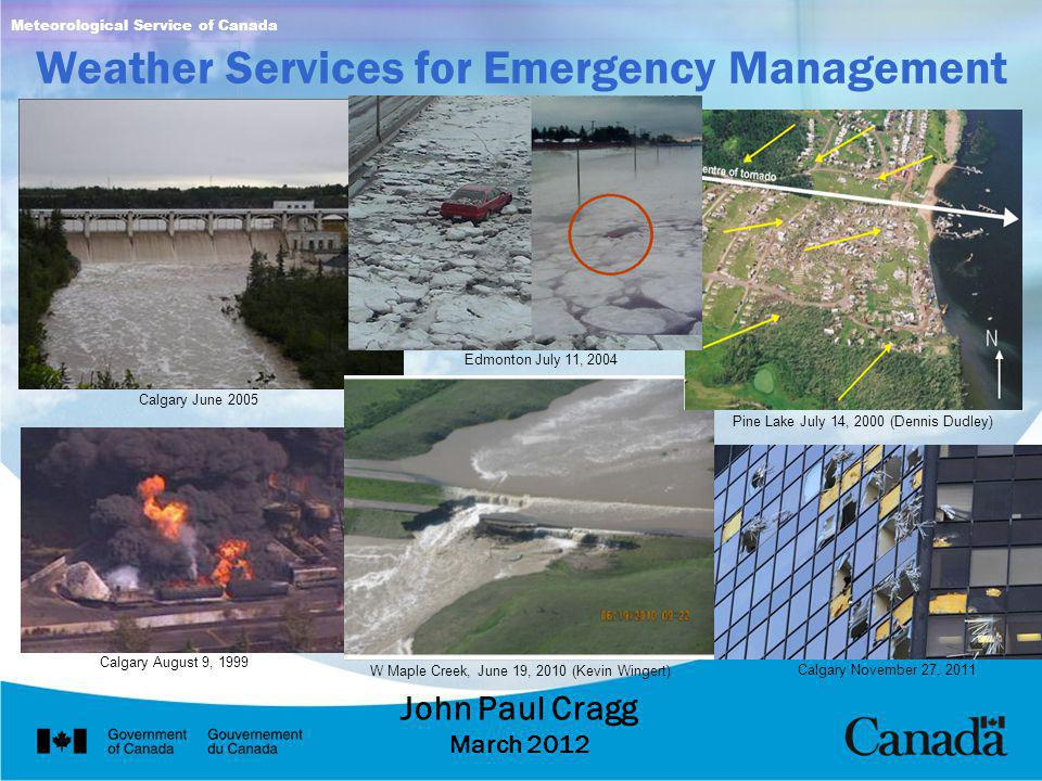 Weather Services for Emergency Management John Paul Cragg March 2012 Meteorological Service of Canada Calgary June 2005 Edmonton July 11, 2004 Calgary