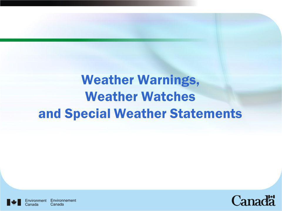 Weather Warnings, Weather Watches and Special Weather Statements 23