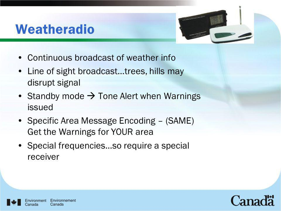 Weatheradio Continuous broadcast of weather info Line of sight broadcast…trees, hills may disrupt signal Standby mode  Tone Alert when Warnings issue