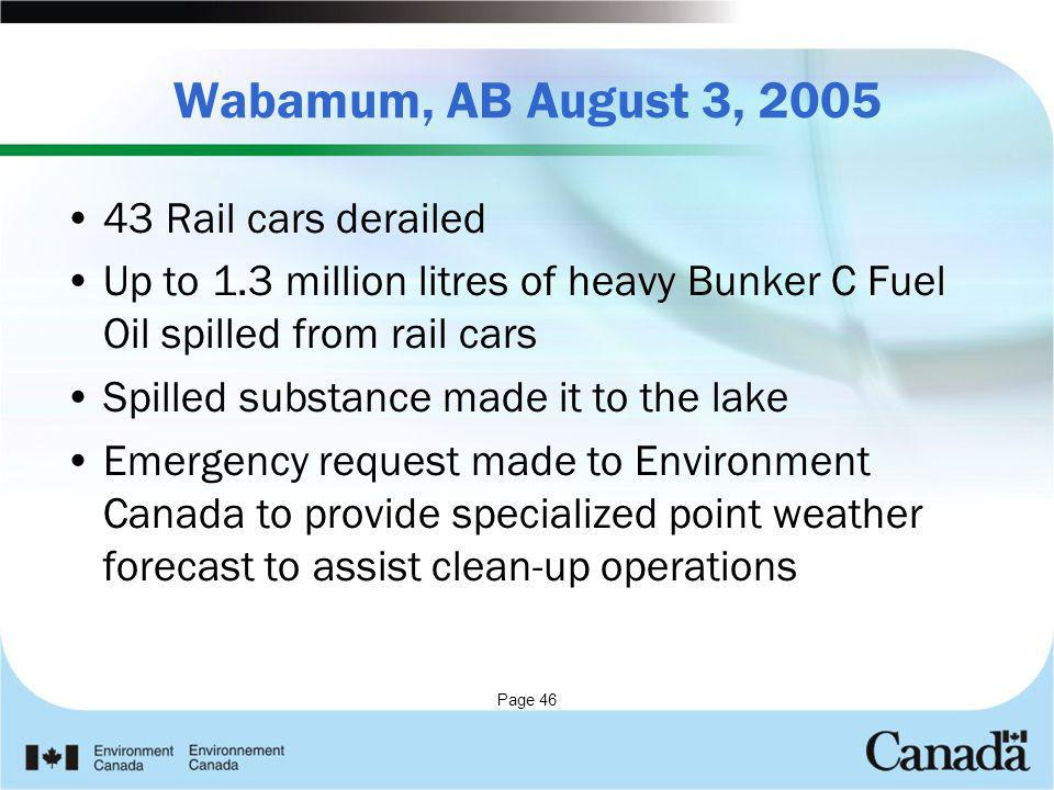 Page 46 Wabamum, AB August 3, 2005 43 Rail cars derailed Up to 1.3 million litres of heavy Bunker C Fuel Oil spilled from rail cars Spilled substance