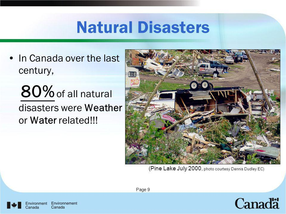 Page 9 Natural Disasters In Canada over the last century, 80% of all natural disasters were Weather or Water related!!! (Pine Lake July 2000, photo co