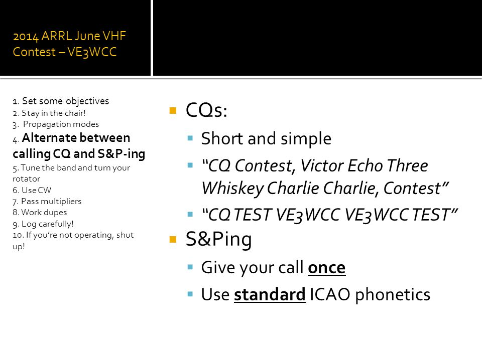 2014 ARRL June VHF Contest – VE3WCC 1. Set some objectives 2. Stay in the chair! 3. Propagation modes 4. Alternate between calling CQ and S&P-ing 5. T