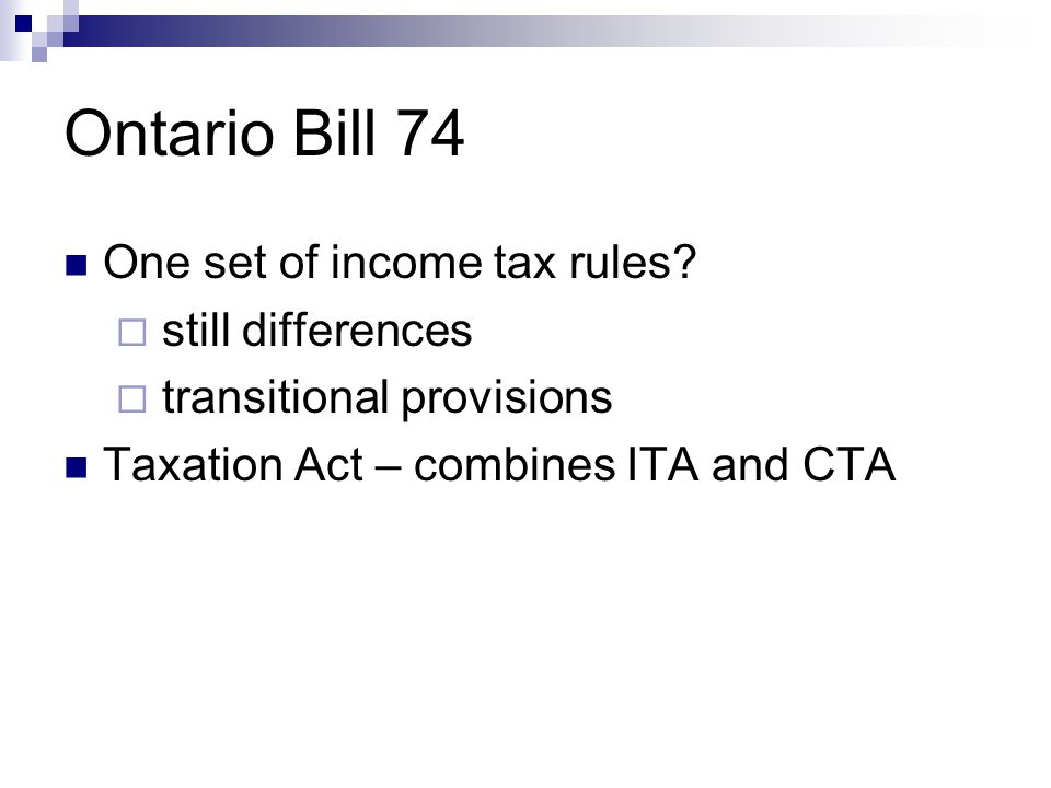 Ontario Bill 74 One set of income tax rules.