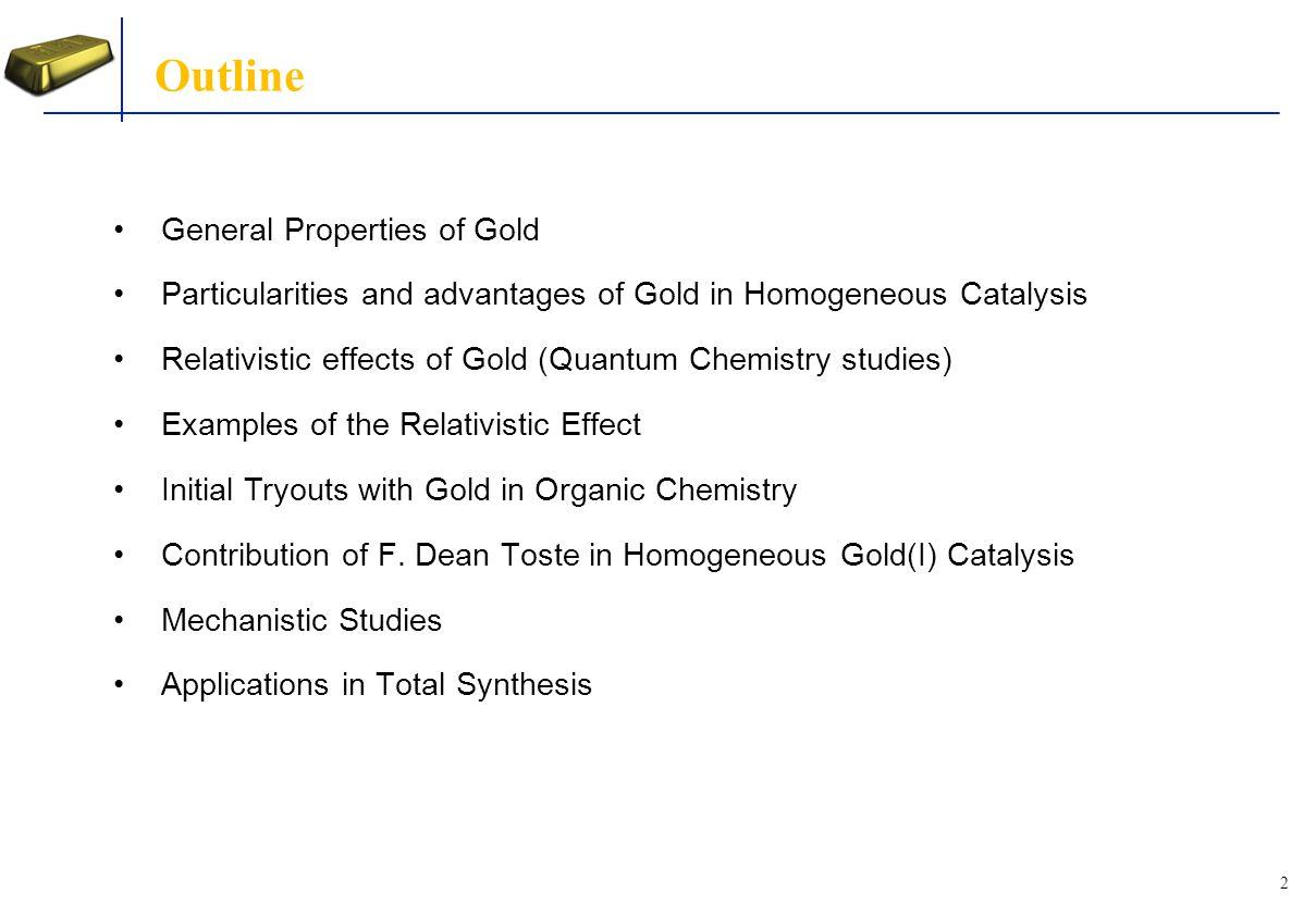 3 General Properties of Gold Oxidation States : Au -I to Au III and Au V but Au I and Au III dominate.