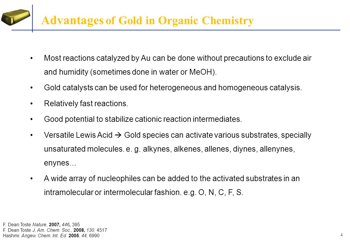 5 Particularities of Gold in Homogeneous Catalysts Gold catalysts are considered as soft and mostly carbophilic Lewis acid.
