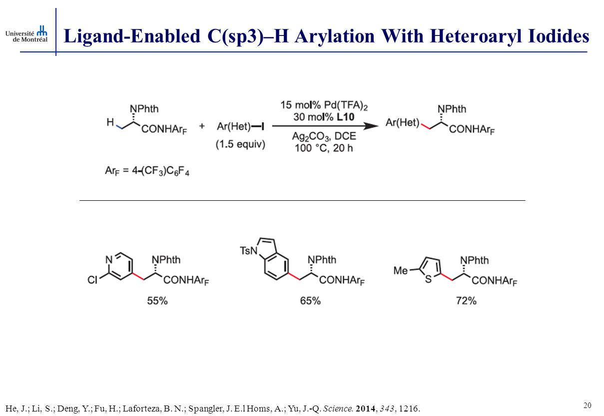 20 Ligand-Enabled C(sp3)–H Arylation With Heteroaryl Iodides He, J.; Li, S.; Deng, Y.; Fu, H.; Laforteza, B.