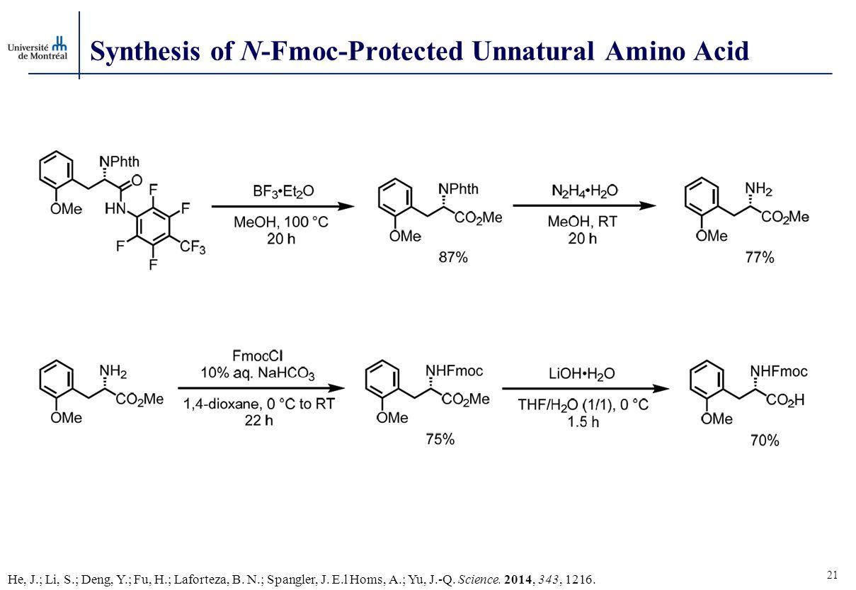 21 Synthesis of N-Fmoc-Protected Unnatural Amino Acid He, J.; Li, S.; Deng, Y.; Fu, H.; Laforteza, B.