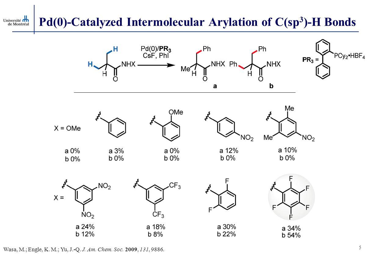 Pd(0)-Catalyzed Intermolecular Arylation of C(sp 3 )-H Bonds 5 Wasa, M.; Engle, K.