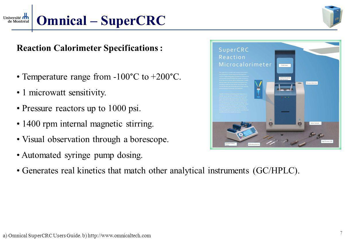 7 Omnical – SuperCRC Reaction Calorimeter Specifications : Temperature range from -100°C to +200°C.