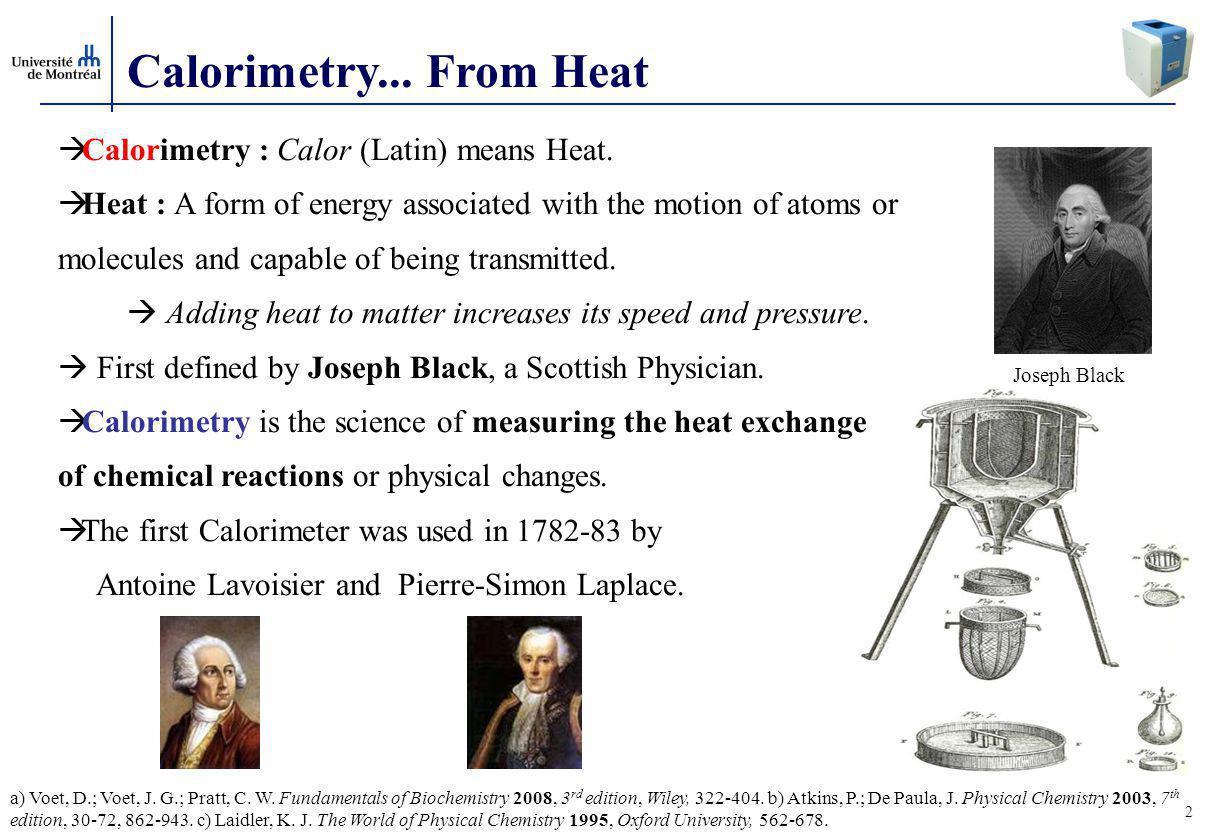 2 Calorimetry...From Heat Joseph Black  Calorimetry : Calor (Latin) means Heat.