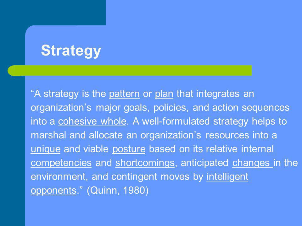 """Strategy """"A strategy is the pattern or plan that integrates an organization's major goals, policies, and action sequences into a cohesive whole. A wel"""