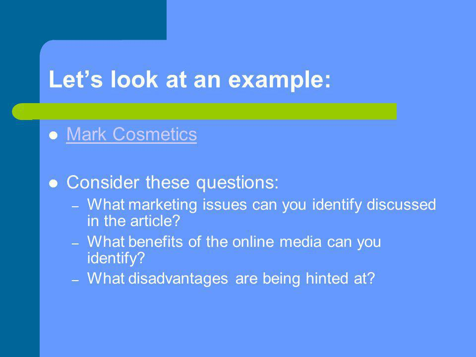 Let's look at an example: Mark Cosmetics Consider these questions: – What marketing issues can you identify discussed in the article? – What benefits