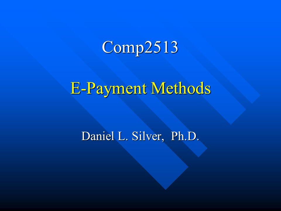 Comp2513 E-Payment Methods Daniel L. Silver, Ph.D.