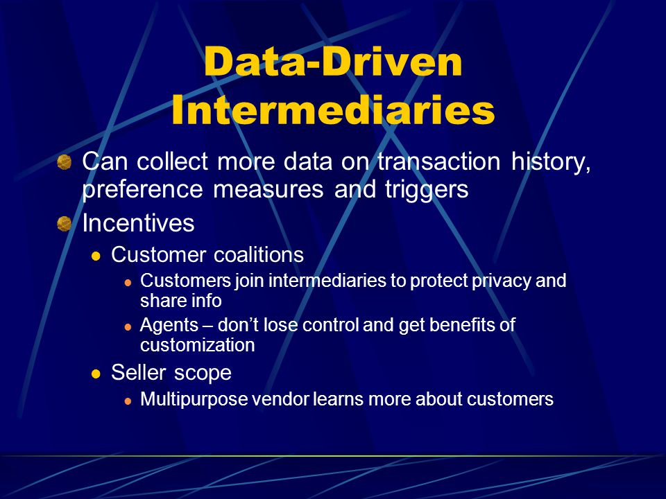Data-Driven Intermediaries Can collect more data on transaction history, preference measures and triggers Incentives Customer coalitions Customers joi
