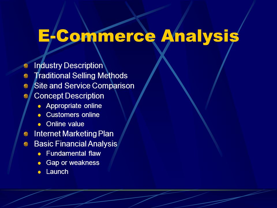 E-Commerce Analysis Industry Description Traditional Selling Methods Site and Service Comparison Concept Description Appropriate online Customers onli