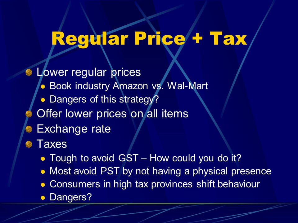 Regular Price + Tax Lower regular prices Book industry Amazon vs. Wal-Mart Dangers of this strategy? Offer lower prices on all items Exchange rate Tax