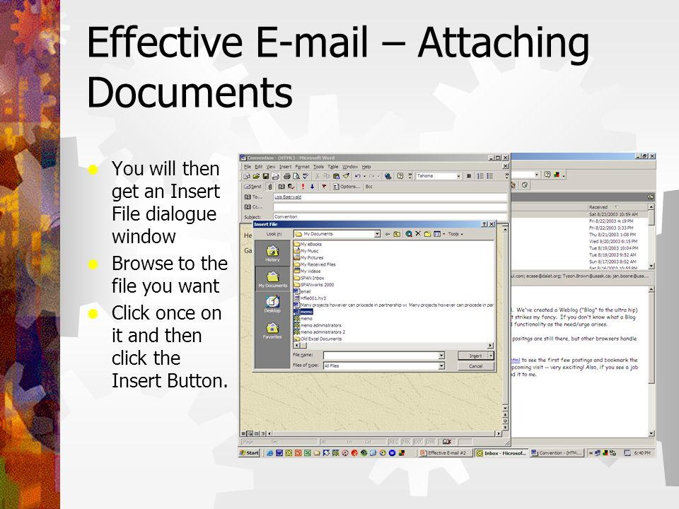 Effective E-mail – Attaching Documents  You will then get an Insert File dialogue window  Browse to the file you want  Click once on it and then click the Insert Button.