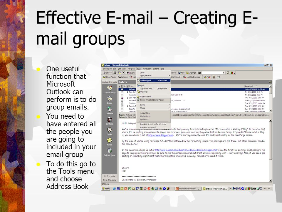 Effective  – Creating E- mail groups  One useful function that Microsoft Outlook can perform is to do group  s.