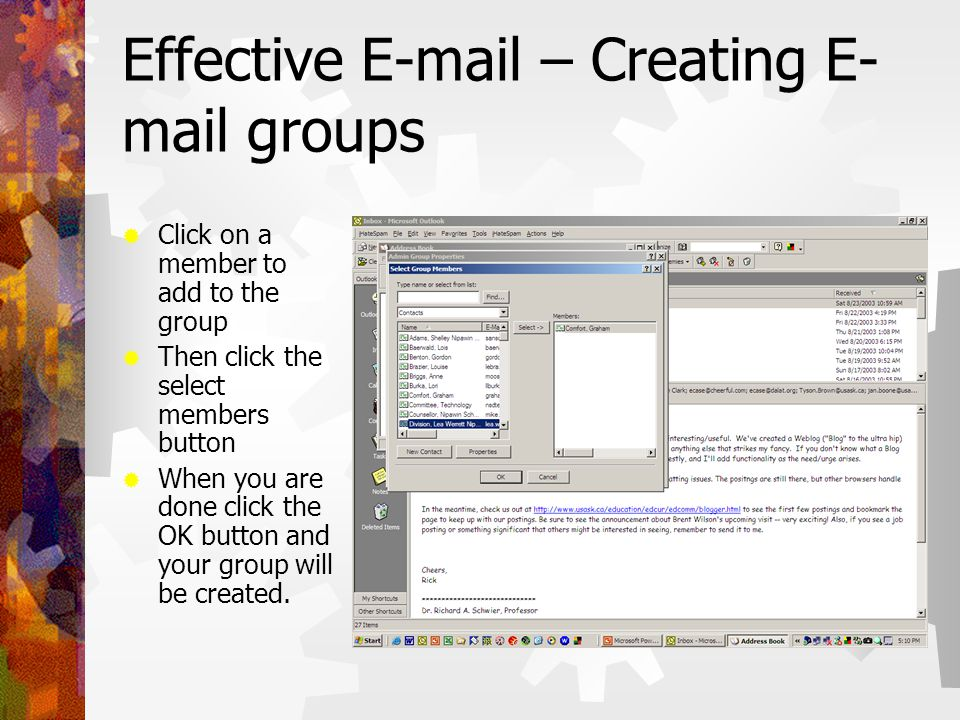Effective E-mail – Creating E- mail groups  Click on a member to add to the group  Then click the select members button  When you are done click the OK button and your group will be created.