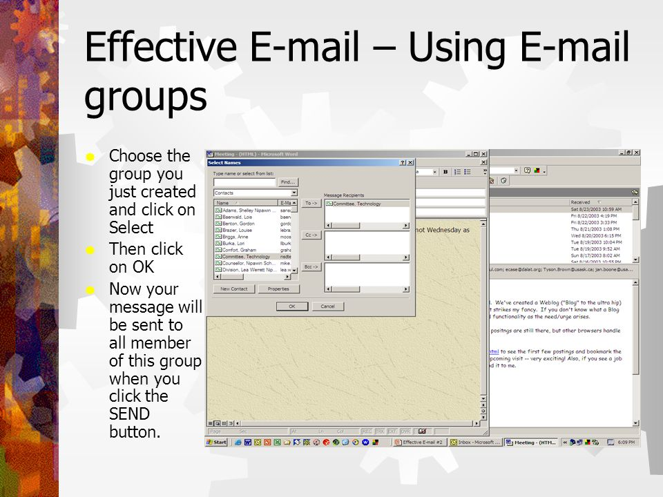Effective E-mail – Using E-mail groups  Choose the group you just created and click on Select  Then click on OK  Now your message will be sent to a