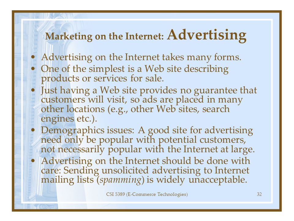 Marketing on the Internet: Advertising Advertising on the Internet takes many forms. One of the simplest is a Web site describing products or services