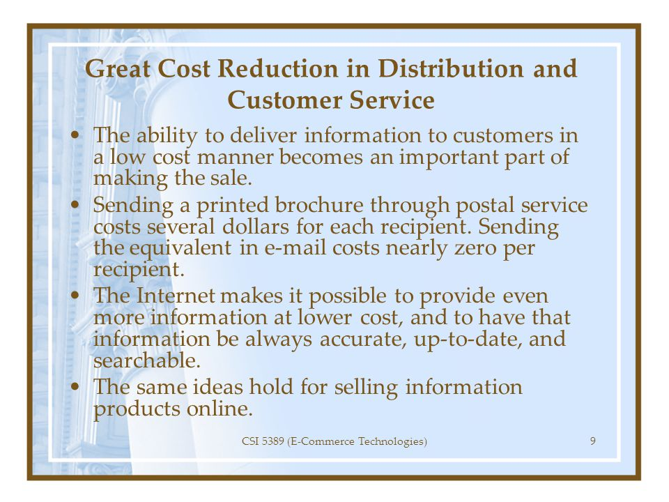 Great Cost Reduction in Distribution and Customer Service The ability to deliver information to customers in a low cost manner becomes an important pa