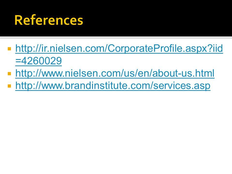  http://ir.nielsen.com/CorporateProfile.aspx iid =4260029 http://ir.nielsen.com/CorporateProfile.aspx iid =4260029  http://www.nielsen.com/us/en/about-us.html http://www.nielsen.com/us/en/about-us.html  http://www.brandinstitute.com/services.asp http://www.brandinstitute.com/services.asp