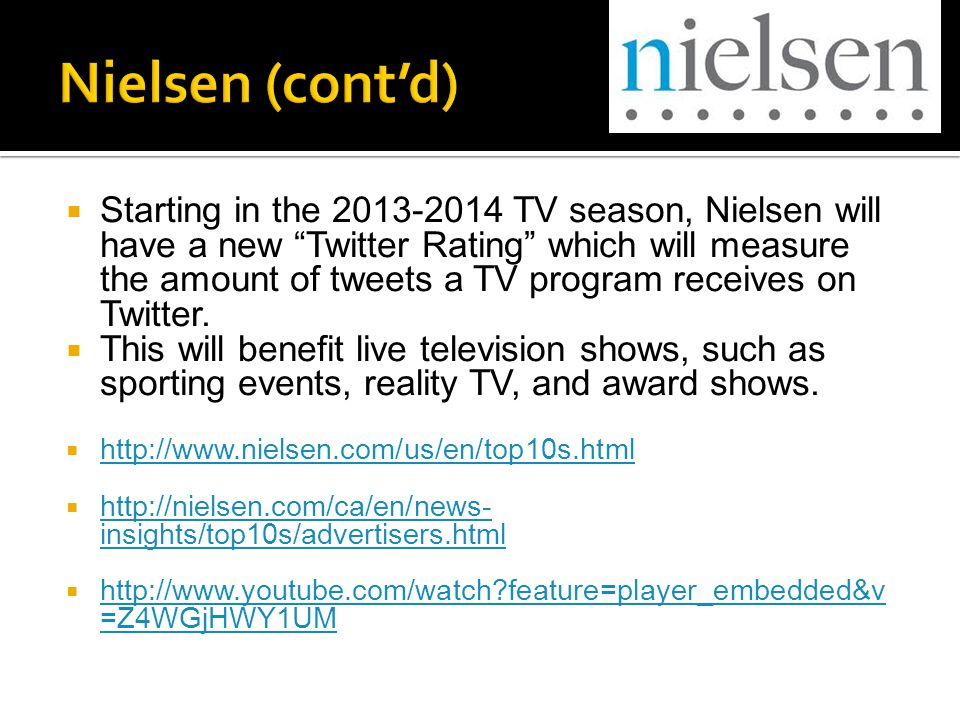  Starting in the 2013-2014 TV season, Nielsen will have a new Twitter Rating which will measure the amount of tweets a TV program receives on Twitter.