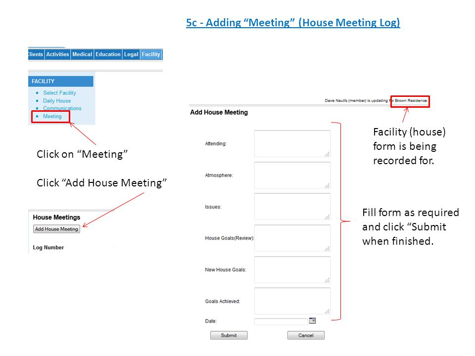 5c - Adding Meeting (House Meeting Log) Click on Meeting Click Add House Meeting Fill form as required and click Submit when finished.